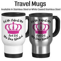 Let Me Adjust My Crown And Get My Day Started, Travel Mug, Insulated Cup, 14oz Coffee Cup, White, Stainless, Princess, Crown, Pink,