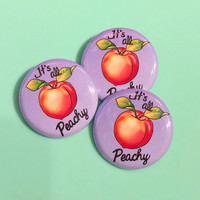 "Its All Peachy Pin - 1 1/4"" Original Artwork Pin-back Button"