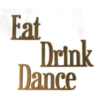 Eat Drink Dance - Set of 3 Gold painted words. Great for a Wedding Reception or a fun party.