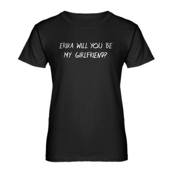 Womens Erika will you be my Girlfriend Ladies' T-shirt