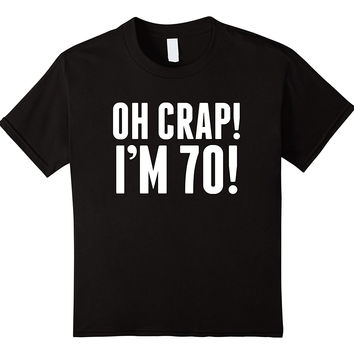 Oh Crap! I'm 70! Funny 70th Birthday T-Shirt