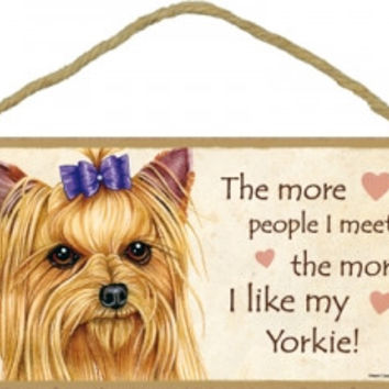 The More People I meet the More I like my Yorkie Dog Plaque