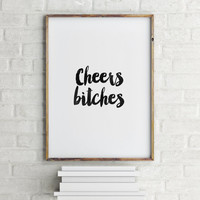 "PRINTABLE Art""Cheers Bitches""Bar Print,Bar Decor,Home Decor,Kitchen Decor,Wall Art,Inspirational Art,Motivational Quote,Typography"