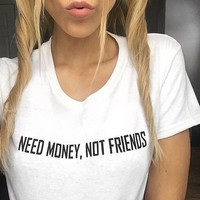 """need money not friends""Letter Cotton Large Size T Shirt"