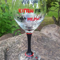 Are you KITTEN me right MEOW hand-painted cat lovers wine glass