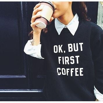 OK BUT FIRST COFFEE Letter Print Casual