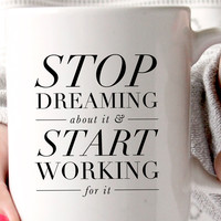 Stop Dreaming Start Working Mug