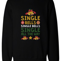 Single Bells Single All the Way X-mas Sweatshirts Christmas Pullover Fleece Crewneck