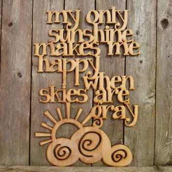 My Only Sunshine Makes Me Happy When Skies are Gray- laser cut wood sign