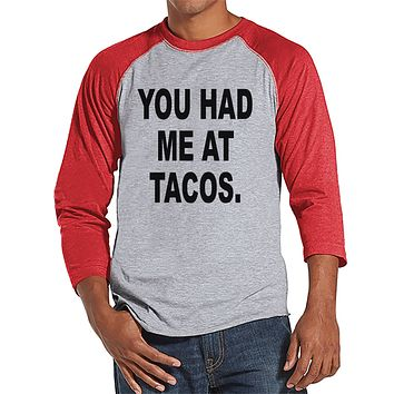 Men's Funny Shirt - You Had Me At Tacos - Funny Mens Shirts - Taco Shirt - Red Baseball Tee - Gift for Him - Funny Gift Idea for Boyfriend