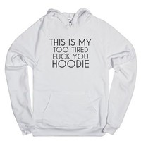 This Is My Too Tired Fuck You Hoodie-Unisex White Hoodie