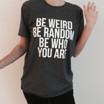 Be weird be random be who you are Tshirt Dark heather Fashion funny slogan womens girls sassy cute
