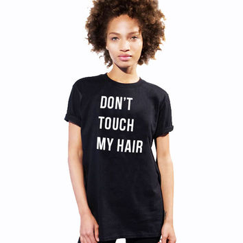 Don't touch my hair Unisex T shirt