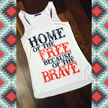 Home of the FREE because of the BRAVE (white tank)