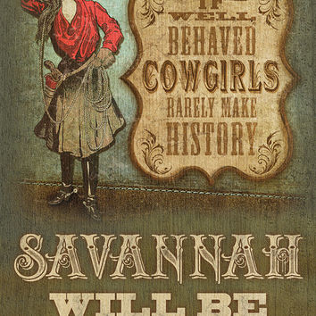 Well Behaved Cowgirls Rarely Make History / Personalized Print