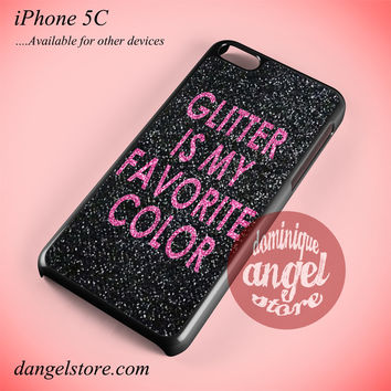 Glitter Is My Favorite Color Phone case for iPhone 5C and another iPhone devices