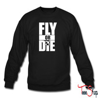 Fly Or Die die crewneck sweatshirt