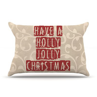 "Sylvia Cook ""Have A Holly Jolly Christmas"" Holiday Pillow Case"