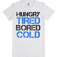 Hungry Tired Bored Cold-Female White T-Shirt