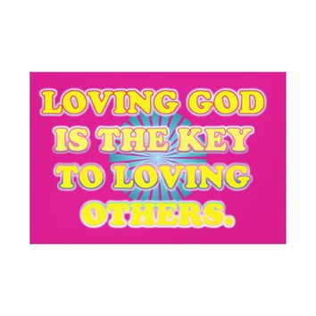 Loving God Is The Key To Loving Others. Canvas Print