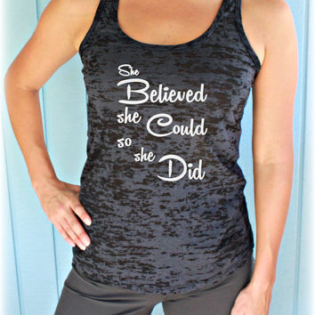 Burnout Workout Tank Top. Fitness Shirt. She Believed She Could So She Did. Womens Inspirational Clothing.