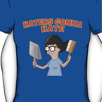 Tina Belcher; Haters Gonna Hate. Bob's Burgers Women's T-Shirt