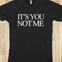 It's You Not Me T-Shirt
