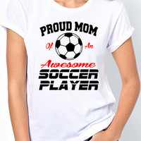 Proud Mom of an Awesome Soccer Player T-Shirt - Great gift for soccer moms