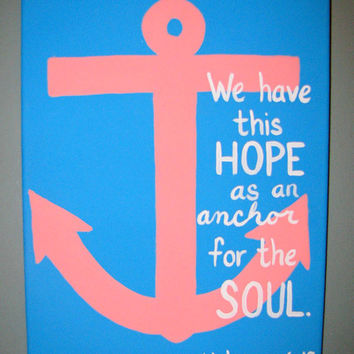 "Canvas Painting - Hebrews 6:19- Anchor ""We Have This Hope As An Anchor For The Soul""  11"" x 14"""