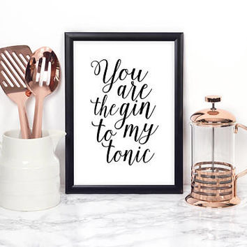 FUNNY BAR DECOR, You Are The Gin To My Tonic,Funny Print,Alcohol Sign,Drink Sign,Home Bar Decor,Quote Prints,Love Art,Gift for Her,Quote Art