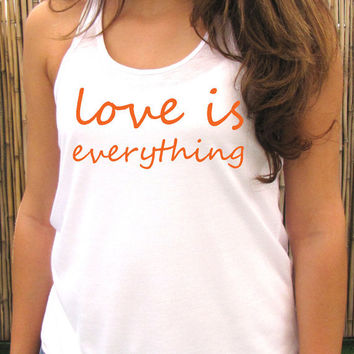 LOVE IS EVERYTHING tank top shirt, womens tee T shirt, Screenprint for women