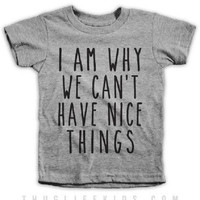 I Am Why We Can't Have Nice Things T-shirt Kids Boys