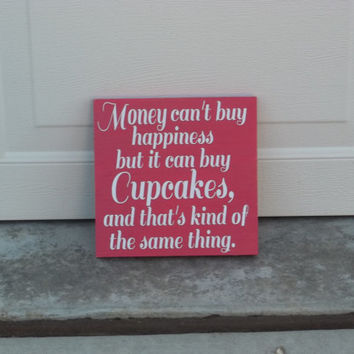 Cupcakes and Happiness and Money 8x8 Wood Sign