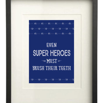 "Even ""Super Heroes"" Must Brush Their Teeth Print, Bathroom Print, Kids Print, Super Hero Print Print, 5x7 Wall Print"