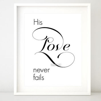 "Bible verse print "" His love never fails "" Flourish calligraphy wall art,  black & white Bible printable, Christian quote pdf download fp001"