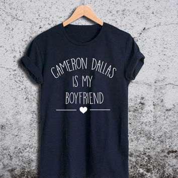 Cameron Dallas Shirt Cameron Dallas Is My BoyFriend Unisex Tshirt