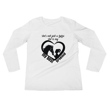 """Ladies' Long Sleeve T-Shirt """"She's Not Just A Horse, She's My Best Friend"""""""