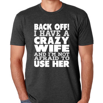 Back Off! I Have A Crazy Wife And I'm Not Afraid To Use Her Crewneck Tee