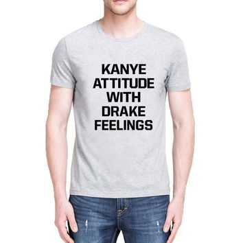 Kanye Attitude with Drake Feelings SHIRT Kanye West Shirt Drake Tshirt Women T Shirt Casual Cotton Funny Shirt
