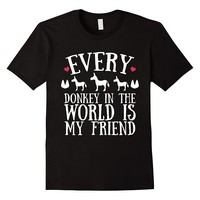 Every Donkey In The World Is My Friend Funny Donkey T-Shirt