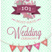 101 Amazing Wedding Ceremony Ideas to Personalize Your Ceremony -- 25-page PDF