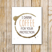 I Drink Coffee for Your Protection Watercolor Art Print - 8 x 10 - Instant Download