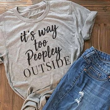 It's Way Too Peopley Outside, T-Shirt