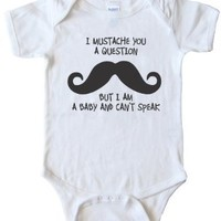 BABY Onesuit - I MUSTACHE YOU A QUESTION BUT I'M A BABY AND CAN'T SPEAK