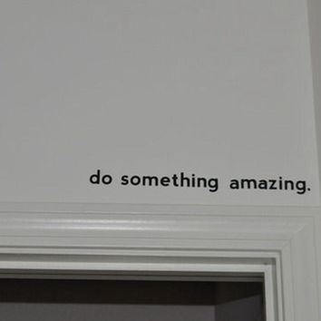 Free shipping Inspirational quote decal - Do Something Amazing.. Over the Door Vinyl Wall Decal Sticker Art 45cm J2057