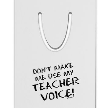 Don't Make Me Use My Teacher Voice Aluminum Paper Clip Bookmark