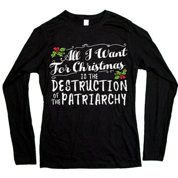 All I Want For Christmas Is The Destruction Of The Patriarchy -- Women's Long-Sleeve