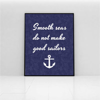 Inspirational quote, smooth seas do not make good sailors, nautical themed motivational decor, deep blue washed paper background with anchor