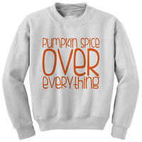 PUMPKIN SPICE Over everything crewneck . pumpkin spice sweatshirt . for basic girls