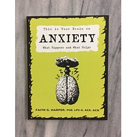 This is Your Brain on Anxiety: What Happens and What Helps by Dr. Faith G. Harper